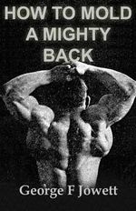 How to Mold a Mighty Back : (Original Version, Restored) - George F Jowett