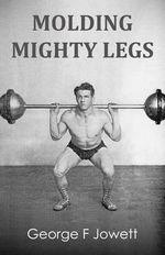 Molding Mighty Legs : (Original Version, Restored) - George F Jowett