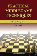 Practical Middlegame Techniques : 2nd Edition, 4th Printing - Danny Kopec