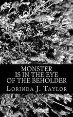 Monster Is in the Eye of the Beholder : Report on the Anthropological Expedition to the Planet Known as Kal-Fa - Lorinda J Taylor