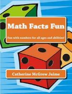 Math Facts Fun : Fun with Numbers for All Ages and Abilities! - Mrs Catherine McGrew Jaime