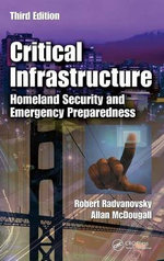 Critical Infrastructure : Homeland Security and Emergency Preparedness, Third Edition - Robert S. Radvanovsky