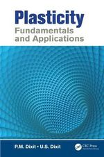 Plasticity : Fundamentals and Applications - P. M. Dixit