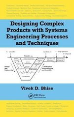 Designing Complex Products with Systems Engineering Processes and Techniques - Vivek D. Bhise