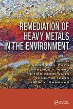 Remediation of Heavy Metals in the Environment : Advances in Industrial and Hazardous Wastes Treatment