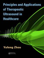 Principles and Applications of Therapeutic Ultrasound in Healthcare - Yufeng Zhou