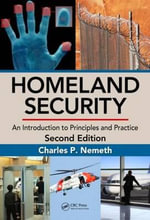 Homeland Security : An Introduction to Principles and Practice, Second Edition - Charles P. Nemeth