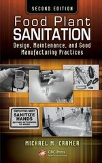 Food Plant Sanitation : Design, Maintenance, and Good Manufacturing Practices, Second Edition - Michael M. Cramer