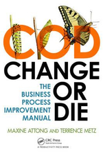 Change or Die : The Business Process Improvement Manual - Maxine Attong