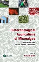 Biotechnological Applications of Microalgae : Biodiesel and Value Added Products - Faizel Bux