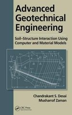 Advanced Geotechnical Engineering : Soil-Structure Interaction Using Computer and Material Models - Chandrakant S. Desai