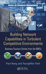Building Network Capabilities in Turbulent Competitive Environments : Business Success Stories from the BRICs - Paul Hong
