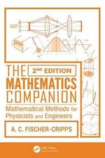 The Mathematics Companion : Mathematical Methods for Physicists and Engineers - Anthony Craig Fischer-Cripps