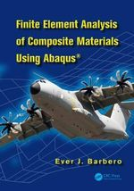 Finite Element Analysis of Composite Materials with Abaqus : Mathematical and Analytical Techniques with Applic... - Ever J. Barbero