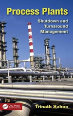 Process Plants : Shutdown and Turnaround Management - Trinath Sahoo