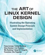 The Art of Linux Kernel Design : Illustrating the Operating System Design Principle and Implementation - Lixiang Yang