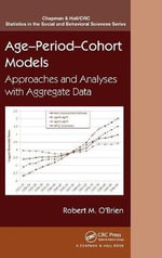 Age-Period-Cohort Models : Approaches and Analyses with Aggregate Data - Robert M. O'Brien