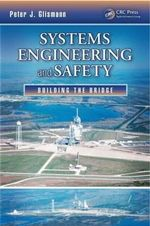 Systems Engineering and Safety : Building the Bridge - Peter J. Glismann