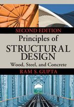 Principles of Structural Design : Wood, Steel, and Concrete - Ram S. Gupta