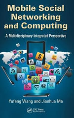 Mobile Social Networking and Computing : A Multidisciplinary Integrated Perspective - Yufeng Wang