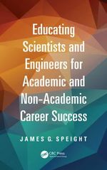 Educating Scientists and Engineers for Academic and Non-Academic Career Success - James Speight