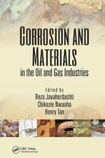 Corrosion and Materials in the Oil and Gas Industries : Uniting Energy and the Environment to Avert Catast...