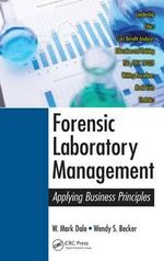 Forensic Laboratory Management : Applying Business Principles - W. Mark Dale