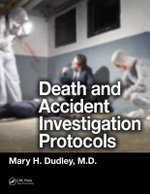 Death and Accident Investigation Protocols : Strategic Imperatives for the Years Ahead - Mary H. Dudley