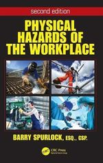 Physical Hazards of the Workplace, Second Edition : A Century of American Labor