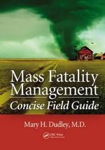 Mass Fatality Management Concise Field Guide : Be Prepared for Any Eventuality - Mary H. Dudley