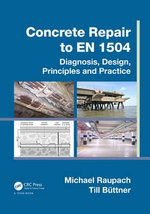 Concrete Repair to EN 1504 : Diagnosis, Design, Principles and Practice - Michael Raupach