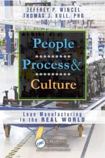 People, Process, and Culture : Lean Manufacturing Around the Real World - Jeffrey P. Wincel