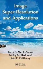 Image Super-Resolution and Applications - Fathi E. Abd el-Samie