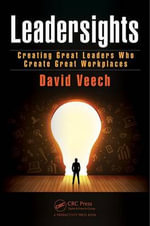 Leadersights : Creating Great Leaders Who Create Great Workplaces - David Veech