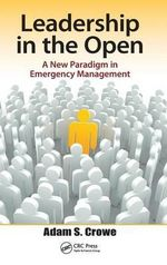 Leadership in the Open : A New Paradigm in Emergency Management - Adam Crowe