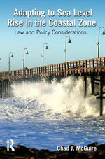 Adapting to Sea Level Rise in the Coastal Zone : Law and Policy Considerations - Chad J. McGuire