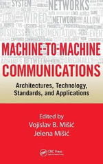 Machine-to-Machine Communications : Architectures, Technology, Standards, and Applications