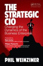 The Strategic CIO : Changing the Dynamics of the Business Enterprise - Philip Weinzimer