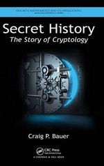 Secret History : The Story of Cryptology - Craig P. Bauer