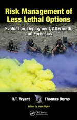 Risk Management of Less Lethal Options : Evaluation, Deployment, Aftermath, and Forensics - R.T. Wyant