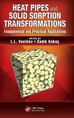 Heat Pipes and Solid Sorption Transformations : Fundamentals and Practical Applications