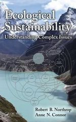 Ecological Sustainability : Understanding Complex Issues - Robert B. Northrop