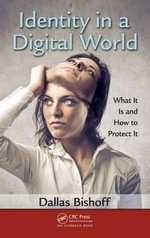 Identity in a Digital World : What It Is and How to Protect It - Dallas Bishoff