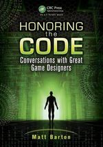 Honoring the Code : Conversations with Great Game Designers - Matt Barton