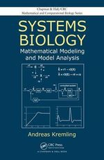 Systems Biology : Mathematical Modeling and Model Analysis - Andreas Kremling