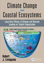 Climate Change and Coastal Ecosystems : Long-Term Effects of Climate and Nutrient Loading on Trophic Organization - Robert J. Livingston