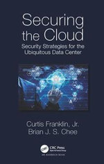 Securing the Cloud : Security Strategies for the Ubiquitous Data Center - Curtis Franklin, Jr.