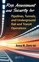 Risk Assessment and Security for Pipelines, Tunnels, and Underground Rail and Transit Operations - Anna M. Doro-On