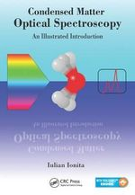 Condensed Matter Optical Spectroscopy : An Illustrated Introduction - Iulian Ionita