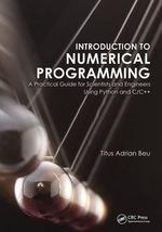 Introduction to Numerical Programming : A Practical Guide for Scientists and Engineers Using Python and C/C++ - Titus A. Beu